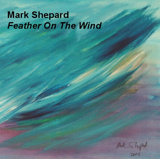 Feather On The Wind CD by Mark Shepard